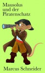 Mausolus und der Piratenschatz (Mausolus der Spinatpirat III) (German Edition) - Marcus Schneider