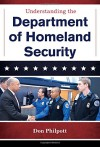 Understanding the Department of Homeland Security (The Cabinet Series) - Don Philpott