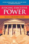 Judging Executive Power - Richard J Ellis