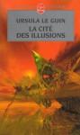 La cité des illusions - Ursula K. Le Guin, Jean Bailhache