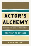 Actors Alchemy - Finding the Gold in the Script (Roadmap to Success) - Bruce Miller