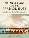 Sharia Law and the Arab Oil Bust: Petrocurse or Cost of Being Muslim? - Glenn L. Roberts