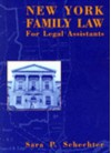 New York Family Law for Legal Assistants - Sara P. Schechter