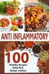 Anti Inflammatory Recipes - 100 Healthy Recipes (Anti Inflammation Cookbook, Anti Inflammation Diet - Kelly Bird, Recipe Junkies