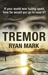 Tremor: If your world was falling apart, how far would you go to save it? (The Tremor Cycle) - Ryan Mark