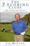 The 3 Scoring Clubs: How to Raise the Level of Your Driving, Pitching and Putting - Jim McLean