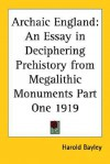 Archaic England: An Essay In Deciphering Prehistory From Megalithic Monuments Part One 1919 - Harold Bayley