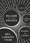 Welcome to the Universe: An Astrophysical Tour - Neil deGrasse Tyson, Michael A. Strauss, J. Richard Gott