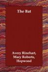 The Bat - Mary Roberts Hopwood Avery Rinehart