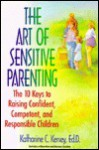 The Art of Sensitive Parenting: The Ten Keys to Raising Confident Children - Katherine C. Kersey