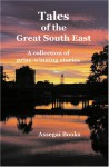 Tales Of The Great South East: A Collection Of Prize Winning Stories - Kathleen Stewart