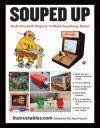 Souped Up: Do-It-Yourself Projects to Make Anything Better - Instructables