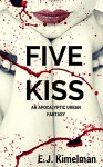 FIVE KISS: An Apocalyptic Urban Fantasy (Transmissions from The International Council for the Exploration of the Universe Book 5) - E.J. Kimelman