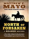 North of Forsaken: A Roamer Western - Matthew P. Mayo