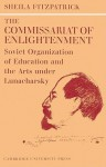 The Commissariat of Enlightenment (Russian, Soviet and Post-Soviet Studies) - Sheila Fitzpatrick