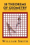 18 Theorems of Geometry: for High School Students - William Smith