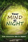 Your Mind at Night: Dream Interpretation Guide for Beginners (Psychology & Sleep) - Frances Long