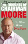 The Thoughts of Chairman Moore: The Wit and Widsom of Brian Moore - Brian Moore