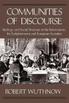 Communities of Discourse: Ideology and Social Structure in the Reformation, the Enlightenment, and European Socialism - Robert Wuthnow