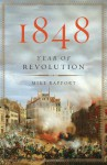 1848: Year of Revolution - Mike Rapport
