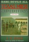 Dare-Devils All: Texas Mier Expedition, 1842-1844 - Joseph Milton Nance