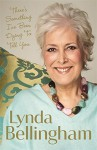 There's Something I've Been Dying to Tell You by Bellingham, Lynda (2014) Hardcover - Lynda Bellingham