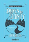 Driven by Eternity: 40-Day Devotional: Make your life count today and forever - John Bevere