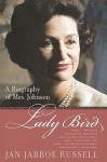 Lady Bird: A Biography of Mrs. Johnson - Jan Jarboe Russell