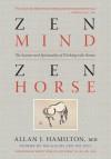 Zen Mind, Zen Horse: The Science and Spirituality of Working with Horses - Hamilton MD, Allan J., Robert Miller, Roberts , Monty