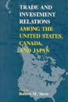 Trade and Investment Relations among the United States, Canada, and Japan - Robert M. Stern