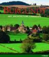 Burgundy: Art, Architecture, Landscape - Rolf Toman