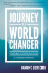 Journey of a World Changer: 40 Days to Ignite a Life that Transforms the World - Banning Liebscher