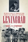 Leningrad: Siege and Symphony: Terrorized by Stalin, Besieged by Hitler, Immortalized by Shostakovich - Brian Moynahan