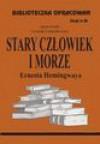 Biblioteczka opracowań. Zeszyt 84. Stary człowiek i morze Ernesta Hemingwaya - Urszula Lementowicz