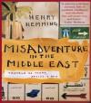 Misadventure in the Middle East: Travels as Tramp, Artist, & Spy - Henry Hemming