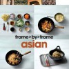 Frame by Frame Cookery: Asian - Love Food - Love Food