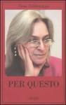 Per questo. Alle radici di una morte annunciata. Articoli 1999-2006 - Anna Politkovskaya, Claudia Zonghetti