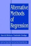 Alternative Methods Of Regression - David Birkes, Yadolah Dodge, David Brikes