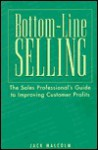 Bottom-Line Selling: The Sales Professionals Guide to Improving Customer Profits - Jack Malcolm