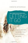 What Women Should Know About Letting It Go: Breaking Free from the Power of Guilt, Discouragement, and Defeat - Christin Ditchfield