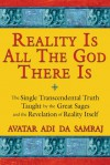 Reality Is All The God There Is: The Single Transcendental Truth Taught by the Great Sages and the Revelation of Reality Itself - Adi Da Samraj