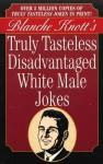 Truly Tasteless Disadvantaged White Male Jokes - Blanche Knott