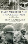 James Meredith and the Ole Miss Riot: A Soldier's Story - Gene Roberts, Henry T. Gallagher