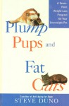 Plump Pups and Fat Cats: A Seven-Point Weight Loss Program for Your Overweight Pet - Steve Duno