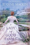 A Lady of Good Family: A Novel - Jeanne Mackin