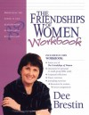 The Friendships of Women Workbook: Harnessing the Power in Our Heartwarming, Heartrending Relationships - Dee Brestin