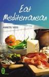 Eat Mediterranean (Right Way) - Annette Yates