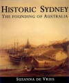 Historic Sydney: The Founding of Australia - Susanna de Vries