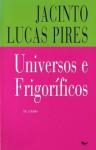 Universos e Frigoríficos - Jacinto Lucas Pires