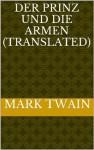 Der Prinz Und Die Armen (Translated) (German Edition) - Mark Twain, M. Angelo